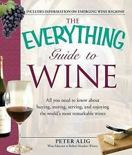 The Everything Guide to Wine: From tasting tips to vineyard tours and everything