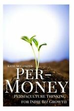 Per-Money : Permaculture Thinking for Indie Biz Growth by Katie McCaskey...