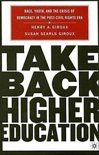Take Back Higher Education : Race, Youth, and the Crisis of Democracy in the...