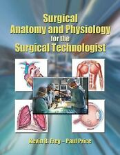 Surgical Anatomy and Physiology for the Surgical Technologist by Paul Price.