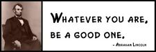 Wall Quote - ABRAHAM LINCOLN - Whatever you are, be a good one.