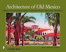 Architecture of Old Mexico: Spanish Colonial Courtyards, Staircases, Doorways, +