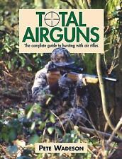 Total Airguns Guide to Hunting With Air Rifles by Pete Wadeson Reference Book