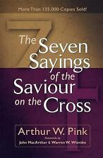 The Seven Sayings of the Saviour on the Cross by Arthur W. Pink (2005,...