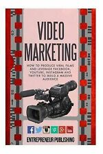 Video Marketing: How to Produce Viral Films and Leverage Facebook, Youtube,...