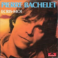 "45 TOURS / 7"" SINGLE--PIERRE BACHELET--ECRIS MOI / SANS AMOUR--1982"