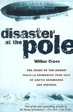 Disaster at the Pole: The Crash of the Airship Italia by Cross, Wilbur