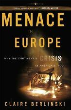 Menace in Europe: Why the Continent's Crisis Is America's, Too by Berlinski, Cl