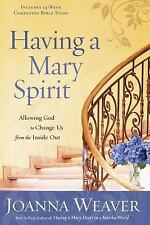 Having a Mary Spirit: Allowing God to Change Us from the Inside Out, Joanna Weav