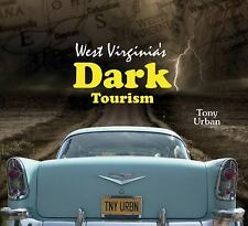 West Virginia's Dark Tourism by Tony Urban (2016, Hardcover)
