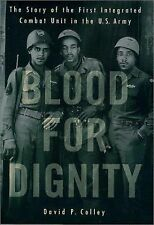 Blood for Dignity: The Story of the First Integrated Combat Unit in the U.S. Arm