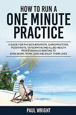 How to Run a One Minute Practice : A Guide for Physiotherapists,...