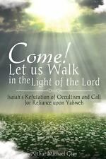 Come! Let Us Walk in the Light of the Lord : Isaiah's Refutation of Occultism...
