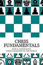 Chess Fundamentals : CHESS FUNDAMENTALS by JOSÉ R. CAPABLANCA Chess Champion...