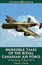 Incredible Tales of the Royal Canadian Air Force (Amazing Stories)