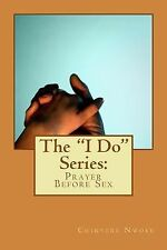 #3 Ser.: The I Do Series: : Prayer Before Sex by Chinyere Nwoke (2014,...