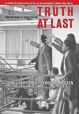 Truth at Last: The Untold Story Behind James Earl Ray and the Assassination of M
