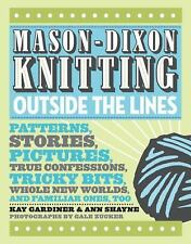 Mason-Dixon Knitting Outside the Lines: Patterns, Stories, Pictures, True Confe