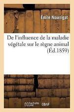 Sciences: De l'Influence de la Maladie Vegetale Sur le Regne Animal by...