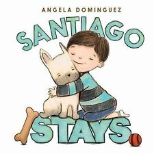Santiago Stays by Angela Dominguez (2013, Picture Book)
