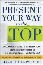Present Your Way to the Top by David Dempsey (2010, Hardcover)