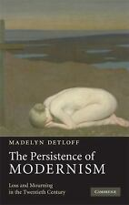 The Persistence of Modernism : Loss and Mourning in the Twentieth Century by...