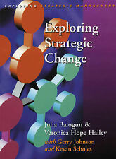 Exploring Strategic Change, Prof Julia Balogun, Prof Veronica Hope Hailey, Prof