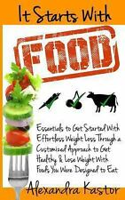 It Starts with Food: Essentials to Get Started with Effortless Weight Loss...