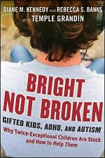 Bright Not Broken : Gifted Kids, Adhd, and Autism - Why Twice Exceptional...