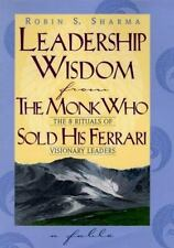 Leadership Wisdom from the Monk Who Sold His Ferrari: The 8 Rituals of Visionary