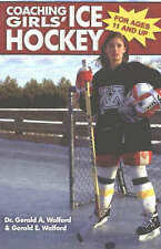 Coaching Girls' Ice Hockey: For Ages 11 and Up by Gerald A. Walford, Gerald...