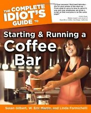 The Complete Idiot`s Guide to Starting and Running a Coffeebar (Idiot`s Guides)