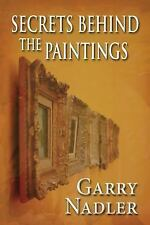 Secrets Behind the Paintings : (Paperback Edition) by Garry Nadler (2015,...