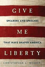 Give Me Liberty: Speakers and Speeches that Have Shaped America, Webber, Christo