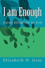 I Am Enough: Journal Affirmations for Girls by Elizabeth Gray (2013, Paperback)