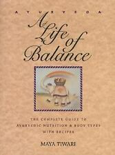 Ayurveda: A Life of Balance: The Complete Guide to Ayurvedic Nutrition & Body T