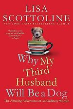 Why My Third Husband Will Be a Dog : The Amazing Adventures of an Ordinary...