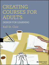 Creating Courses for Adults: Design for Learning (Jossey-Bass Higher and Adult E