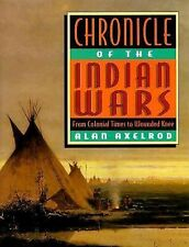 Chronicle of the Indian Wars : From Colonial Times to Wounded Knee by Axelrod...