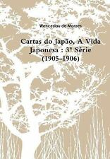 Cartas Do Japao, a Vida Japonesa : 3 Serie (1905-1906) by Wenceslau de Moraes...
