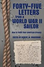 Forty-Five Letters from a World War II Sailor : How to Fulfill Your American...