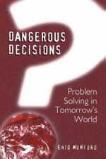 Dangerous Decisions : Problem Solving in Tomorrow's World by E. Mumford...