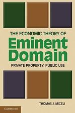 The Economic Theory of Eminent Domain : Private Property, Public Use by...