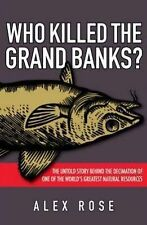 Who Killed the Grand Banks The Untold Story Behind the Decimation of One of the