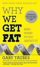 Why We Get Fat : And What to Do about It by Gary Taubes (2011, Paperback)