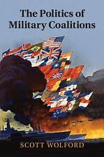 The Politics of Military Coalitions by Scott Wolford (2015, Hardcover)