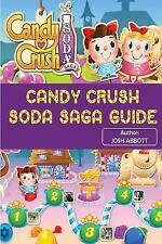 Candy Crush Soda Saga Guide : Beat Levels and Get Tons of Lives! by Josh...