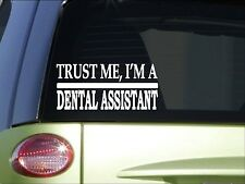 Trust me Dental Assistant *H509* 8 inch Sticker decal dentistry teeth bleach