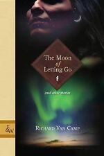 The Moon of Letting Go: and Other Stories by Van Camp, Richard
