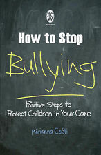 How to Stop Bullying: Positive Steps to Protect Children in Your Care (Right Way